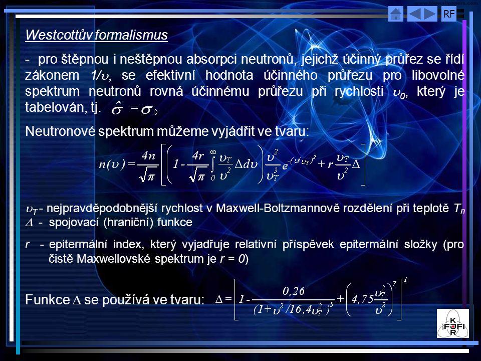 RF Westcottův formalismus - pro štěpnou i neštěpnou absorpci neutronů, jejichž účinný průřez se řídí zákonem 1/ , se efektivní hodnota účinného průře