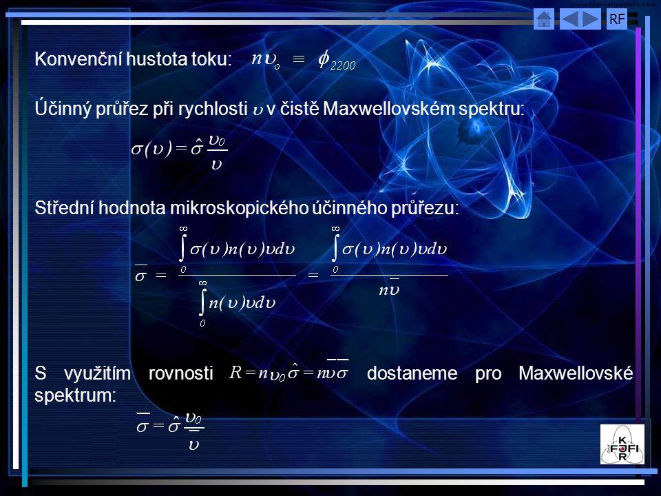RF Konvenční hustota toku: Účinný průřez při rychlosti  v čistě Maxwellovském spektru: Střední hodnota mikroskopického účinného průřezu: S využitím r
