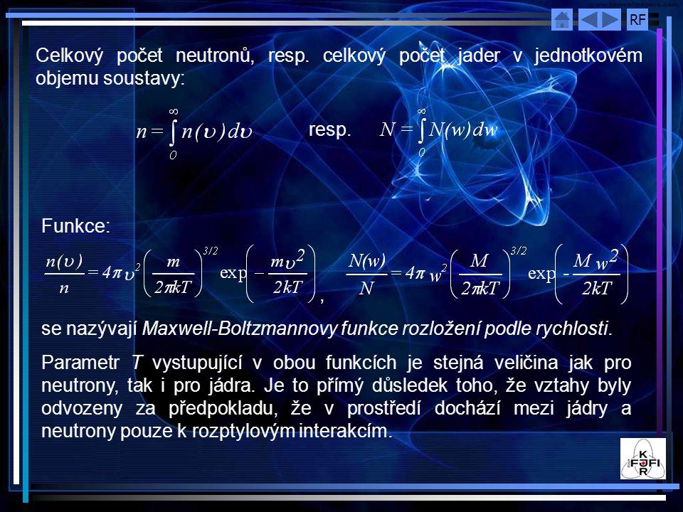 RF Celkový počet neutronů, resp. celkový počet jader v jednotkovém objemu soustavy: resp. Funkce:, se nazývají Maxwell-Boltzmannovy funkce rozložení p