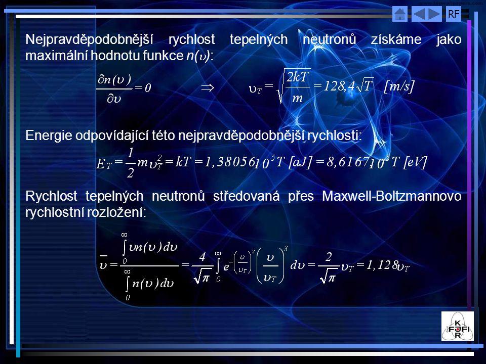 RF Nejpravděpodobnější rychlost tepelných neutronů získáme jako maximální hodnotu funkce n(  ):  Energie odpovídající této nejpravděpodobnější rychl