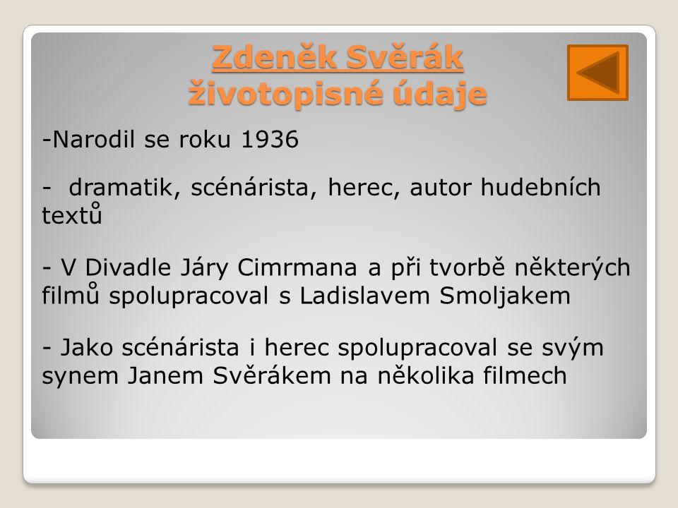 Ladislav Smoljak životopisné údaje - Žil v letech 1931-2011 - Divadelní a filmový scénárista, režisér a herec - Spolupracoval se Zdeňkem Svěrákem - Stál u založení Divadla Járy Cimrmana v roce 1967 - Působil také v divadelní scéně Studio Láďa Ladislava Smoljaka