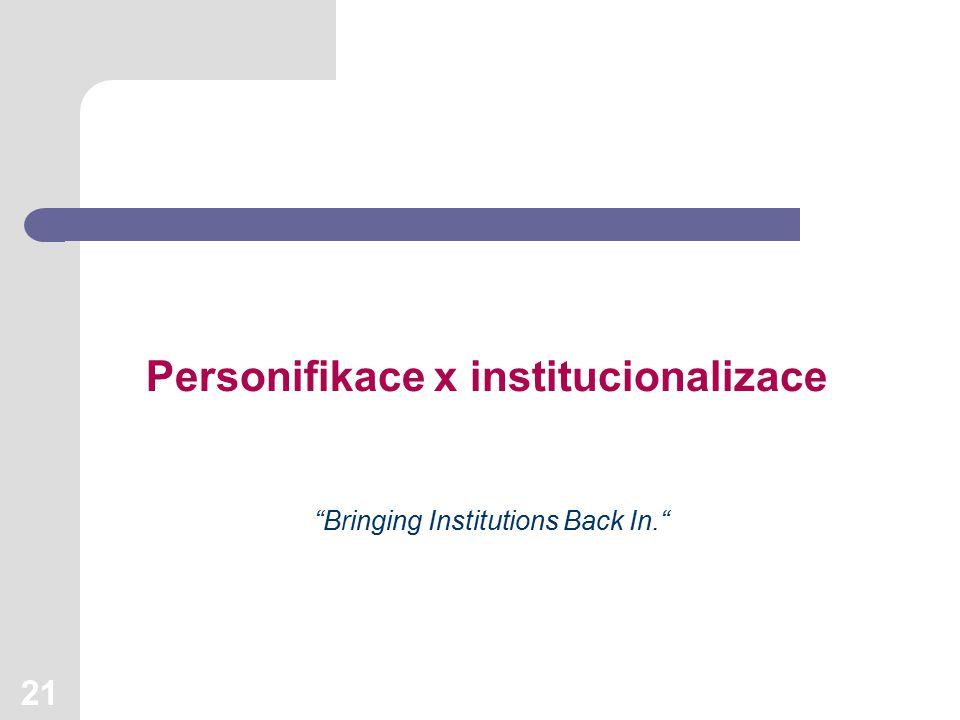 21 Personifikace x institucionalizace Bringing Institutions Back In.