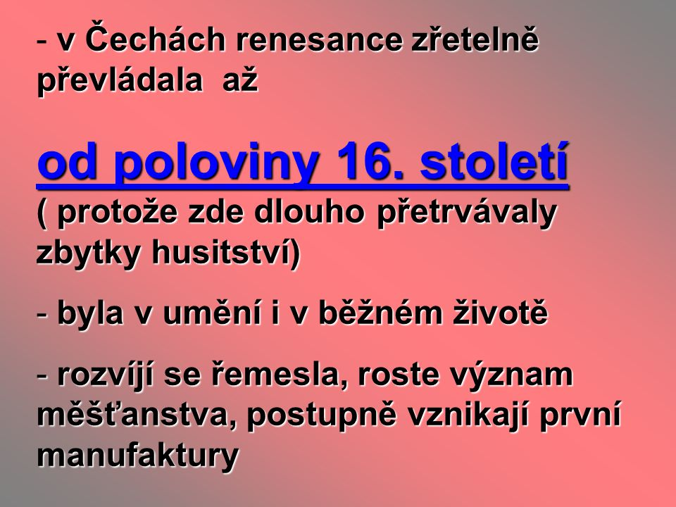 -v Čechách renesance zřetelně převládala až - v Čechách renesance zřetelně převládala až od poloviny 16. století ( protože zde dlouho přetrvávaly zbyt