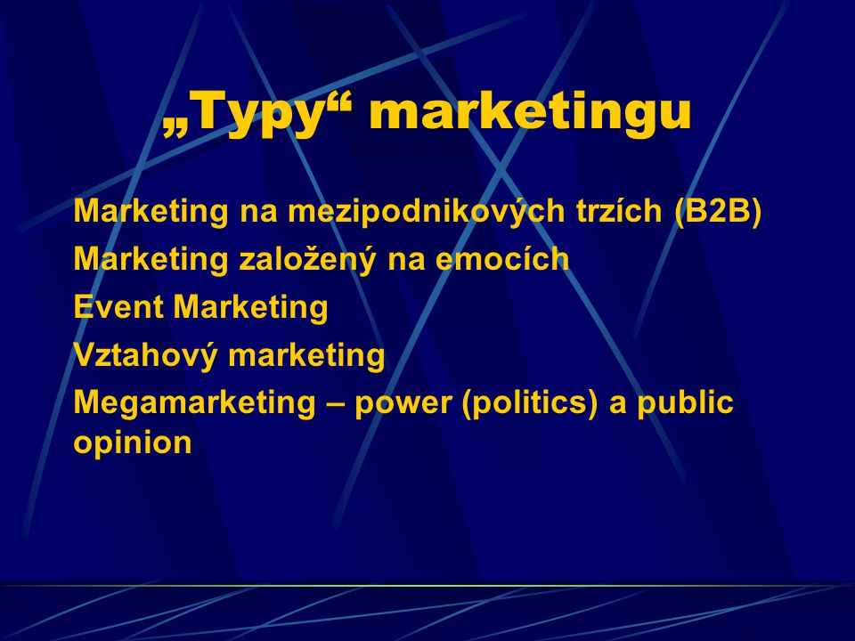 """Typy"" marketingu Marketing na mezipodnikových trzích (B2B) Marketing založený na emocích Event Marketing Vztahový marketing Megamarketing – power (po"