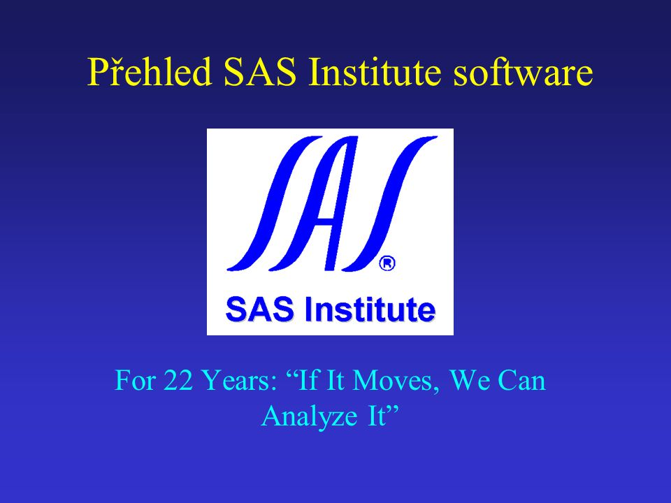 Přehled SAS Institute software For 22 Years: If It Moves, We Can Analyze It