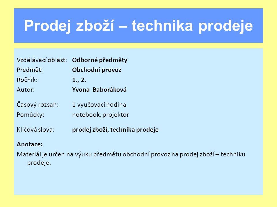 Prodej zboží – technika prodeje Vzdělávací oblast:Odborné předměty Předmět:Obchodní provoz Ročník:1., 2.