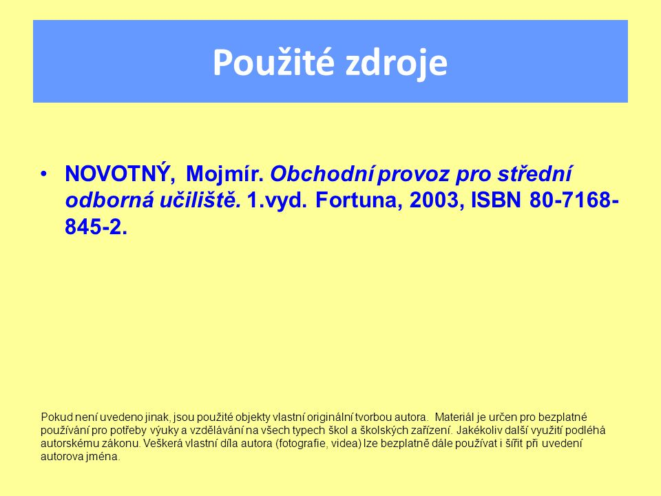 Použité zdroje NOVOTNÝ, Mojmír. Obchodní provoz pro střední odborná učiliště.
