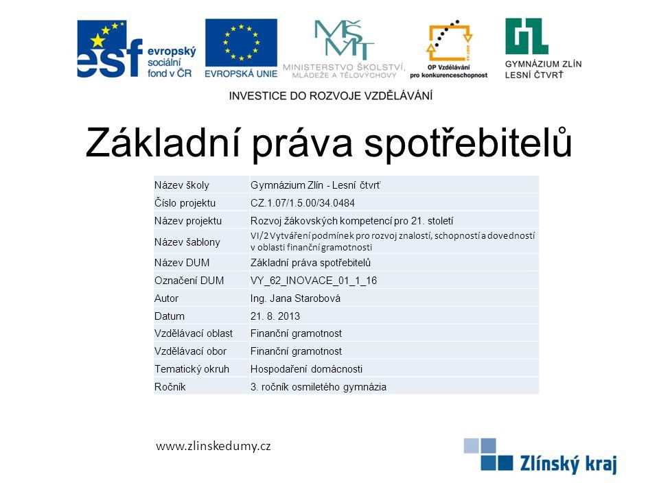 Základní práva spotřebitelů www.zlinskedumy.cz Název školyGymnázium Zlín - Lesní čtvrť Číslo projektuCZ.1.07/1.5.00/34.0484 Název projektuRozvoj žákovských kompetencí pro 21.
