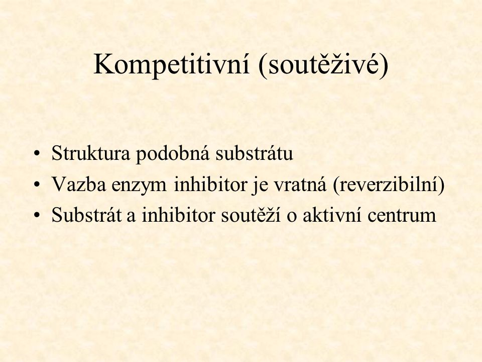 Kompetitivní (soutěživé) Struktura podobná substrátu Vazba enzym inhibitor je vratná (reverzibilní) Substrát a inhibitor soutěží o aktivní centrum