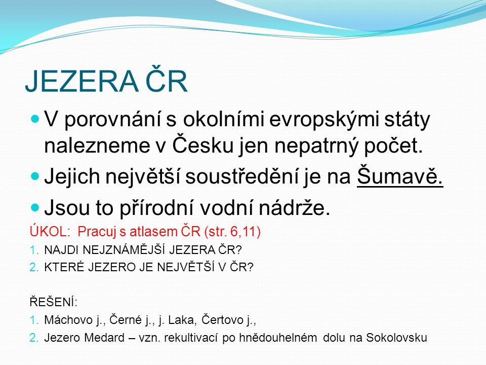 JEZERA ČR V porovnání s okolními evropskými státy nalezneme v Česku jen nepatrný počet. Jejich největší soustředění je na Šumavě. Jsou to přírodní vod