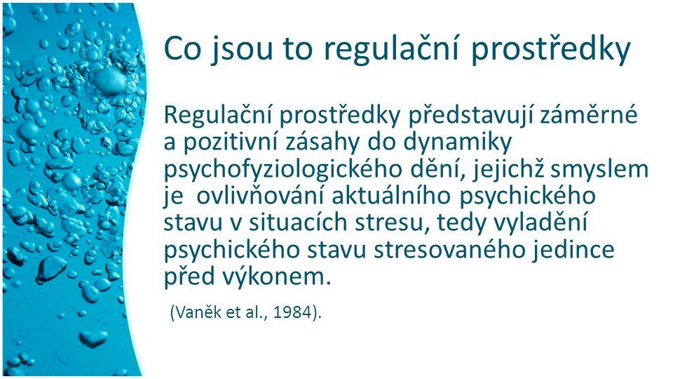 Co jsou to regulační prostředky Regulační prostředky představují záměrné a pozitivní zásahy do dynamiky psychofyziologického dění, jejichž smyslem je