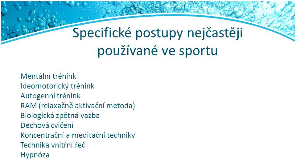 Specifické postupy nejčastěji používané ve sportu Mentální trénink Ideomotorický trénink Autogenní trénink RAM (relaxačně aktivační metoda) Biologická