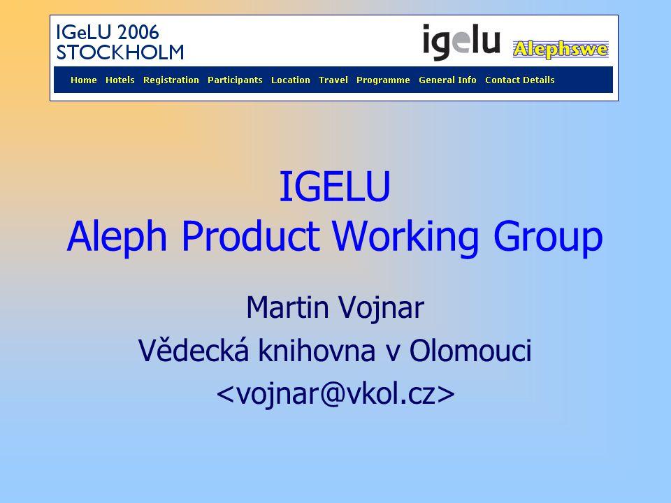 IGELU Aleph Product Working Group Martin Vojnar Vědecká knihovna v Olomouci