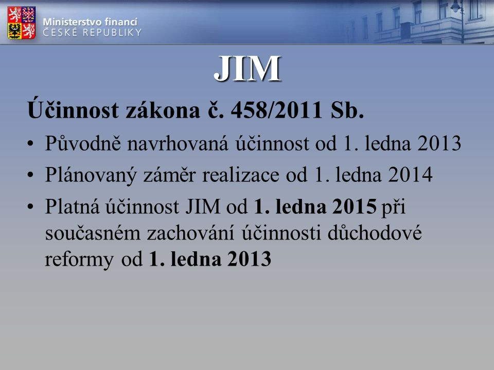 JIM Účinnost zákona č. 458/2011 Sb. Původně navrhovaná účinnost od 1. ledna 2013 Plánovaný záměr realizace od 1. ledna 2014 Platná účinnost JIM od 1.