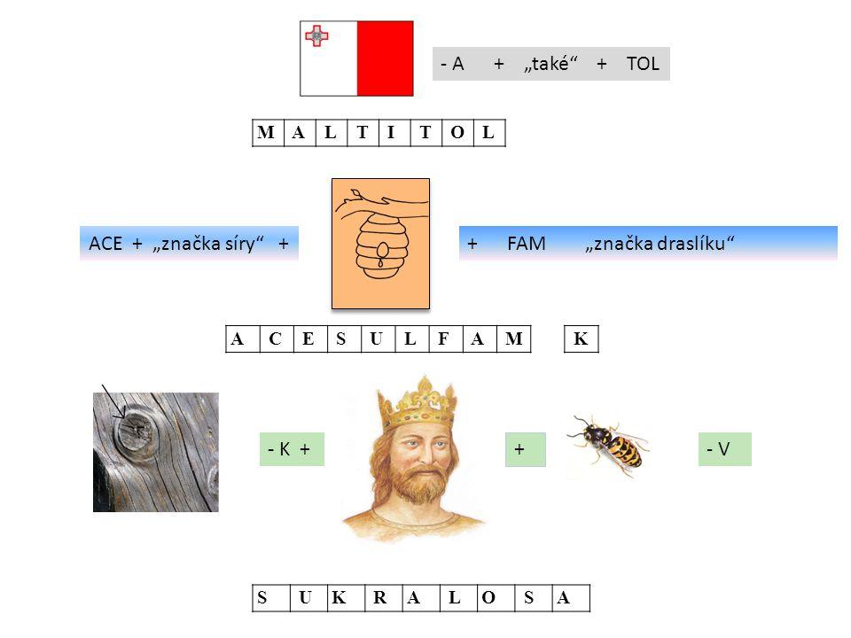 """- A + """"také"""" + TOL M A L T I T O L ACE + """"značka síry"""" ++ FAM """"značka draslíku"""" A C E S U L F A M K - K + + - V S UK RA LO SA"""