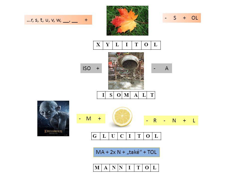 "…r, s, t, u, v, w, __, __ + - S + OL XYLITOL ISO +- A ISOMALT - M + - R - N + L G L U C I T O L MA + 2x N + ""také"" + TOL M A NN I T O L"
