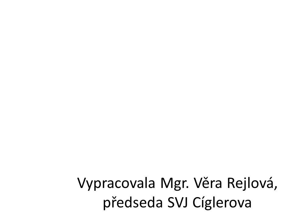 Vypracovala Mgr. Věra Rejlová, předseda SVJ Cíglerova