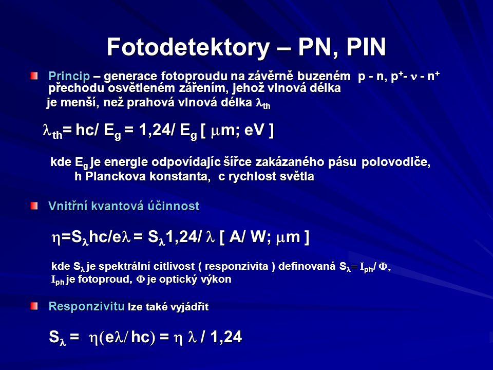 Komunikační fotodiody - PIN  Technologické rozdělení PIN – FD s homopřechodem PIN – FD s homopřechodem PIN – FD s heteropřechodem PIN – FD s heteropřechodem  Optimalizace parametrů intrinzické vrstvy – Pro vysokou kvantovou účinnost musí platit x 1 <<1/  << L D x 1 <<1/  << L D kde x 1 je tloušťka vrstvy P,  je absorpční koeficient, kde x 1 je tloušťka vrstvy P,  je absorpční koeficient, L D je tloušťka ochuzené vrstvy L D je tloušťka ochuzené vrstvy –Velká tloušťka L D způsobuje velkou driftovou dobu nosičů, generovaných uvnitř intrinzické vrstvy, větší vnitřní generovaných uvnitř intrinzické vrstvy, větší vnitřní kvantovou účinnost kvantovou účinnost –Malá tloušťka L D způsobuje velkou kapacitu prostorového náboje C s, krátké driftové časy, malou vnitřní kvantovou náboje C s, krátké driftové časy, malou vnitřní kvantovou účinnost účinnost