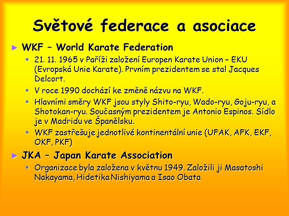 Světové federace a asociace ► WKF – World Karate Federation  21. 11. 1965 v Paříži založení Europen Karate Union – EKU (Evropská Unie Karate). Prvním
