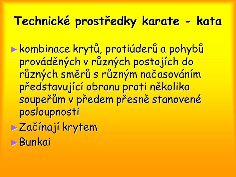 Technické prostředky karate - kata ► kombinace krytů, protiúderů a pohybů prováděných v různých postojích do různých směrů s různým načasováním předst