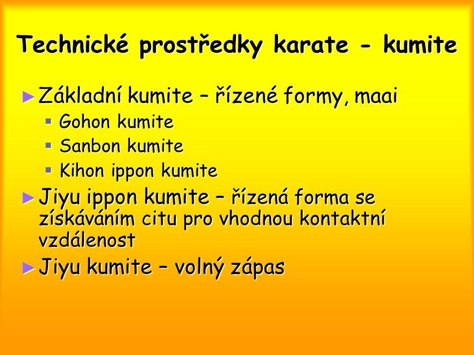 Technické prostředky karate - kumite ► Základní kumite – řízené formy, maai  Gohon kumite  Sanbon kumite  Kihon ippon kumite ► Jiyu ippon kumite –