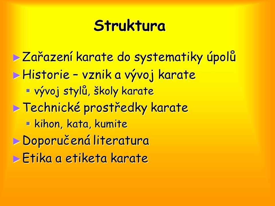 Struktura ► Zařazení karate do systematiky úpolů ► Historie – vznik a vývoj karate  vývoj stylů, školy karate ► Technické prostředky karate  kihon,