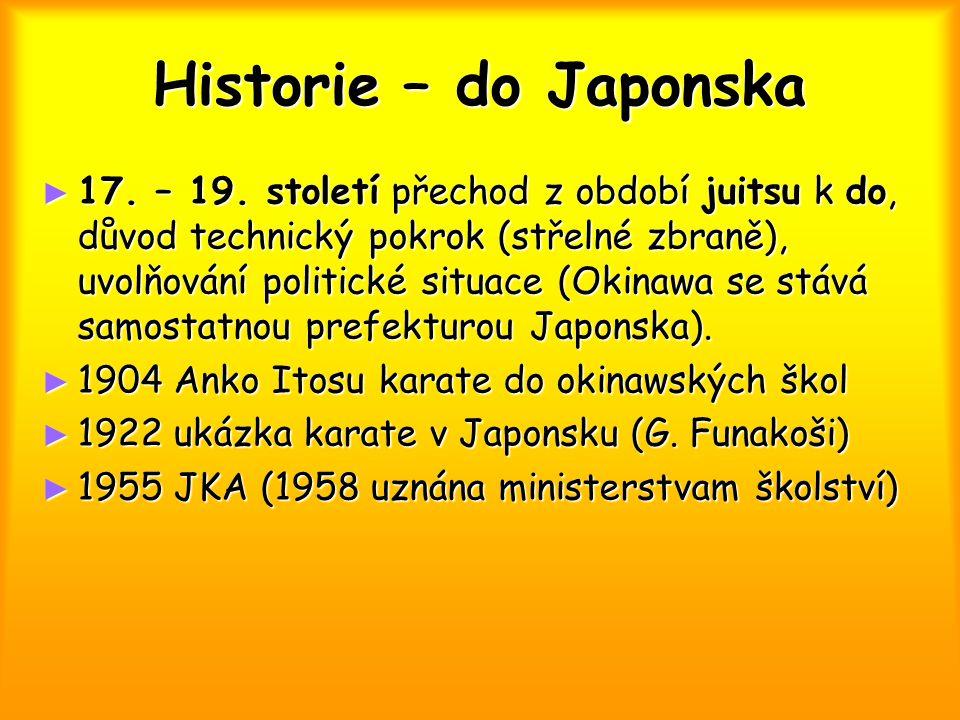 Historie – do Japonska ► 17. – 19. století přechod z období juitsu k do, důvod technický pokrok (střelné zbraně), uvolňování politické situace (Okinaw