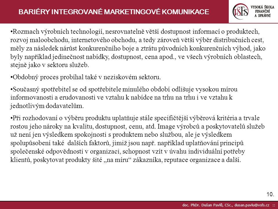 10. doc. PhDr. Dušan Pavlů, CSc., dusan.pavlu@vsfs.cz :: BARIÉRY INTEGROVANÉ MARKETINGOVÉ KOMUNIKACE Rozmach výrobních technologií, nesrovnatelně větš