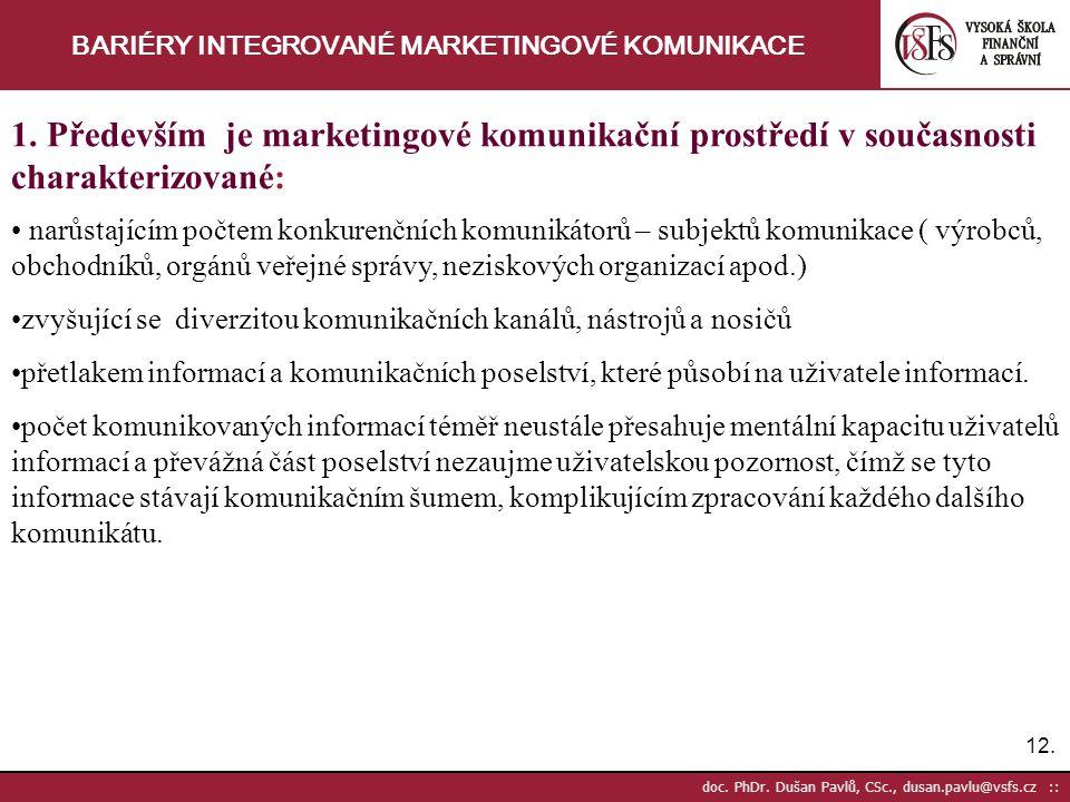 12. doc. PhDr. Dušan Pavlů, CSc., dusan.pavlu@vsfs.cz :: BARIÉRY INTEGROVANÉ MARKETINGOVÉ KOMUNIKACE 1. Především je marketingové komunikační prostřed
