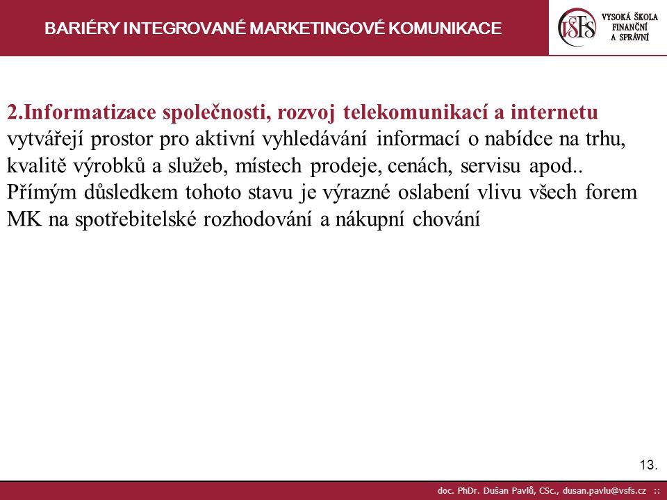 13. doc. PhDr. Dušan Pavlů, CSc., dusan.pavlu@vsfs.cz :: BARIÉRY INTEGROVANÉ MARKETINGOVÉ KOMUNIKACE 2.Informatizace společnosti, rozvoj telekomunikac