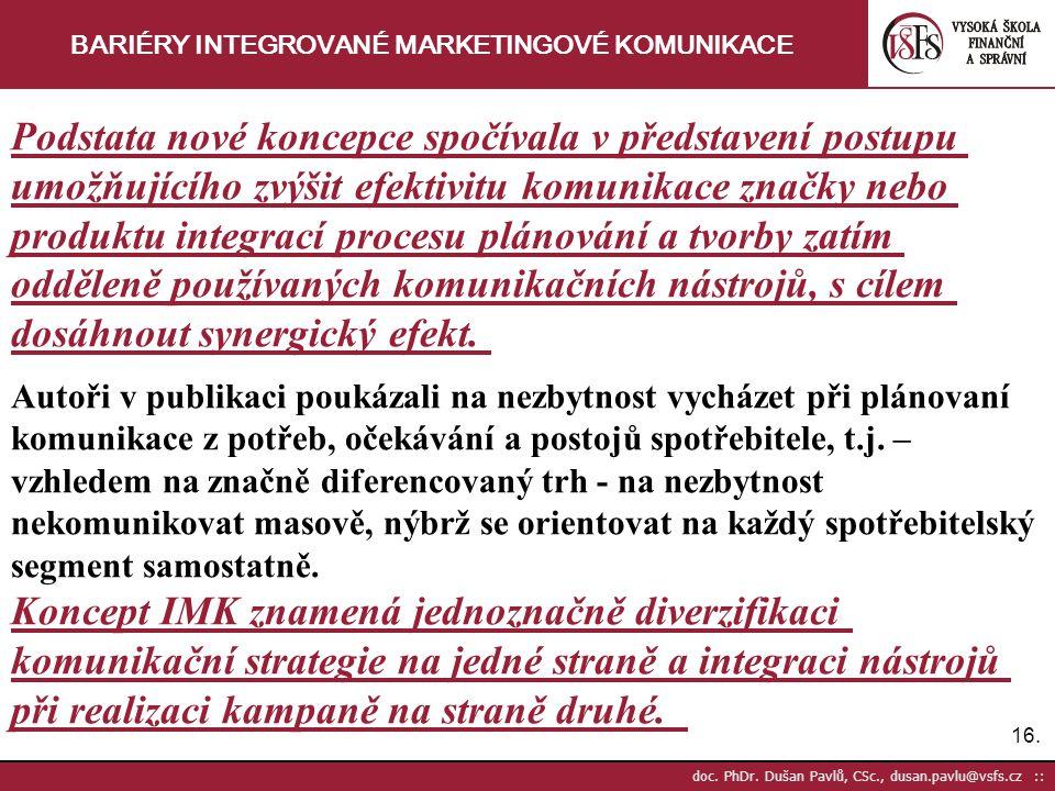 16. doc. PhDr. Dušan Pavlů, CSc., dusan.pavlu@vsfs.cz :: BARIÉRY INTEGROVANÉ MARKETINGOVÉ KOMUNIKACE Podstata nové koncepce spočívala v představení po