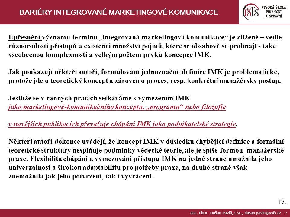 """19. doc. PhDr. Dušan Pavlů, CSc., dusan.pavlu@vsfs.cz :: BARIÉRY INTEGROVANÉ MARKETINGOVÉ KOMUNIKACE Upřesnění významu termínu """"integrovaná marketingo"""