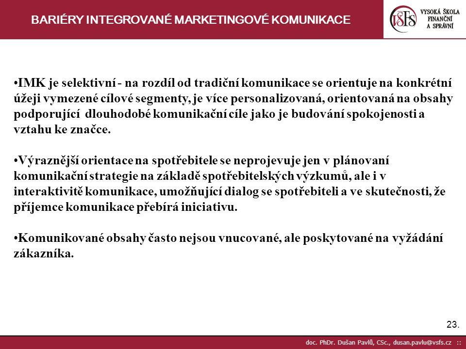 23. doc. PhDr. Dušan Pavlů, CSc., dusan.pavlu@vsfs.cz :: BARIÉRY INTEGROVANÉ MARKETINGOVÉ KOMUNIKACE IMK je selektivní - na rozdíl od tradiční komunik
