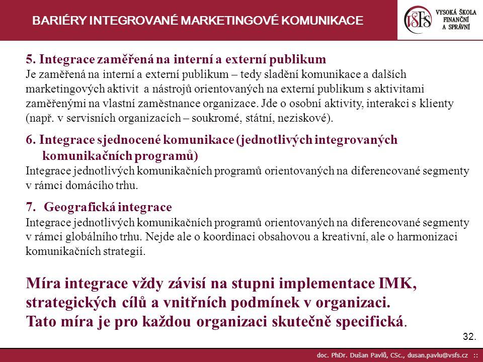 32. doc. PhDr. Dušan Pavlů, CSc., dusan.pavlu@vsfs.cz :: BARIÉRY INTEGROVANÉ MARKETINGOVÉ KOMUNIKACE 5. Integrace zaměřená na interní a externí publik