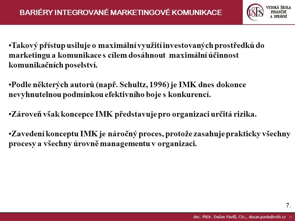 7.7. doc. PhDr. Dušan Pavlů, CSc., dusan.pavlu@vsfs.cz :: BARIÉRY INTEGROVANÉ MARKETINGOVÉ KOMUNIKACE Takový přístup usiluje o maximální využití inves