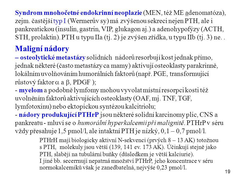 19 Syndrom mnohočetné endokrinní neoplazie (MEN, též ME adenomatóza), zejm. častější typ I (Wermerův sy) má zvýšenou sekreci nejen PTH, ale i pankreat