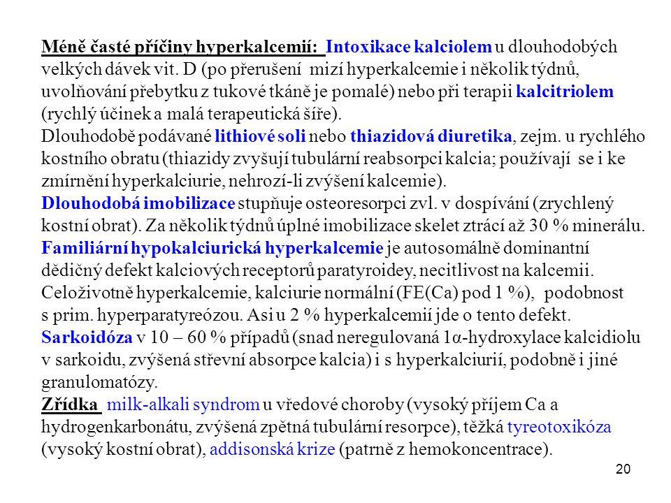 20 Méně časté příčiny hyperkalcemií: Intoxikace kalciolem u dlouhodobých velkých dávek vit. D (po přerušení mizí hyperkalcemie i několik týdnů, uvolňo