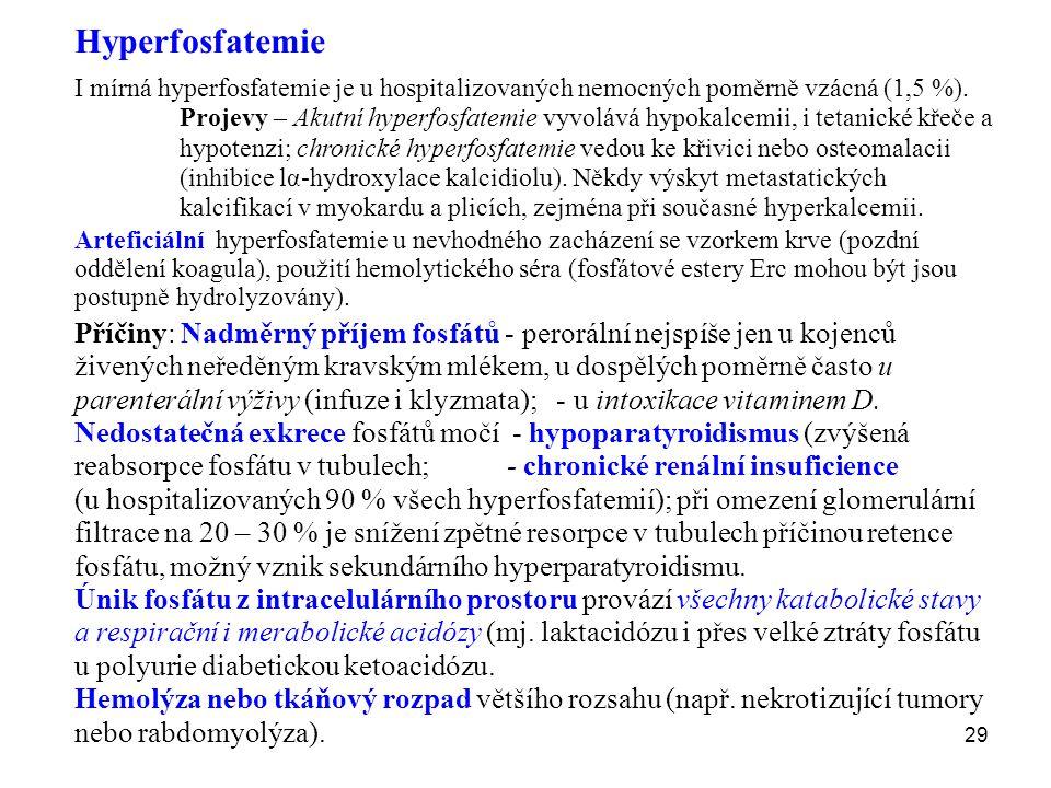 29 Hyperfosfatemie I mírná hyperfosfatemie je u hospitalizovaných nemocných poměrně vzácná (1,5 %). Projevy – Akutní hyperfosfatemie vyvolává hypokalc