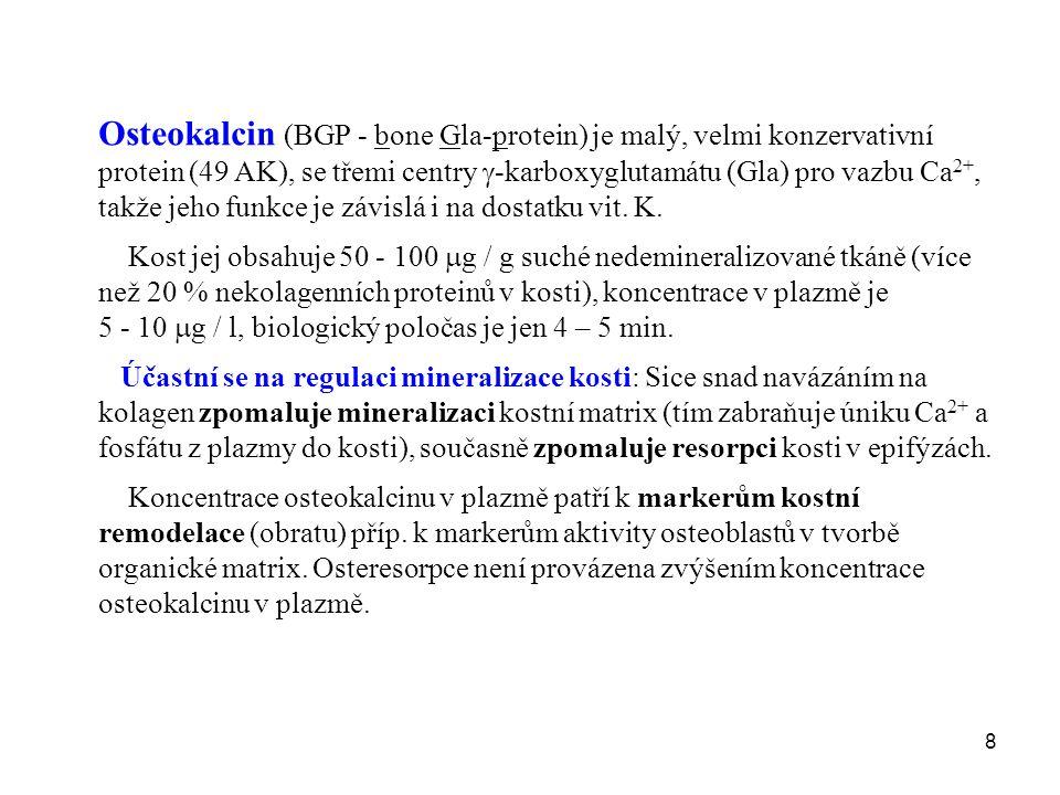 8 Osteokalcin (BGP - bone Gla-protein) je malý, velmi konzervativní protein (49 AK), se třemi centry  -karboxyglutamátu (Gla) pro vazbu Ca 2+, takže