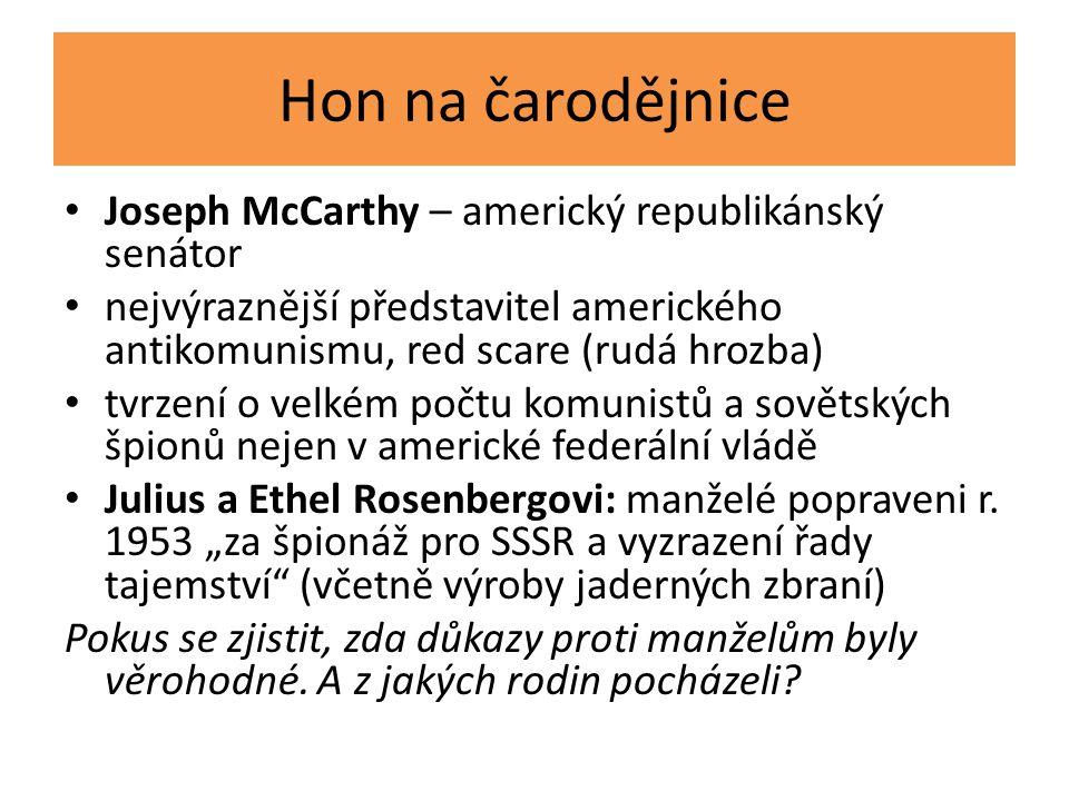 Hon na čarodějnice Joseph McCarthy – americký republikánský senátor nejvýraznější představitel amerického antikomunismu, red scare (rudá hrozba) tvrze