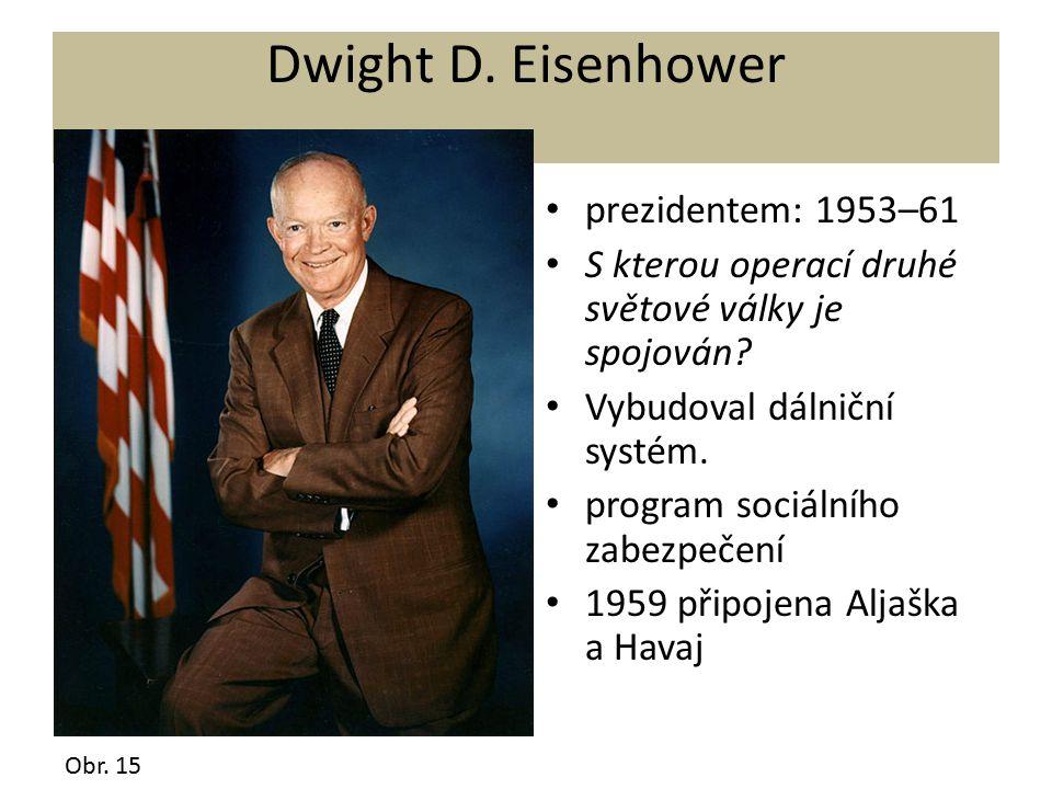 Dwight D. Eisenhower prezidentem: 1953–61 S kterou operací druhé světové války je spojován? Vybudoval dálniční systém. program sociálního zabezpečení
