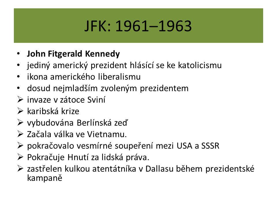 JFK: 1961–1963 John Fitgerald Kennedy jediný americký prezident hlásící se ke katolicismu ikona amerického liberalismu dosud nejmladším zvoleným prezi