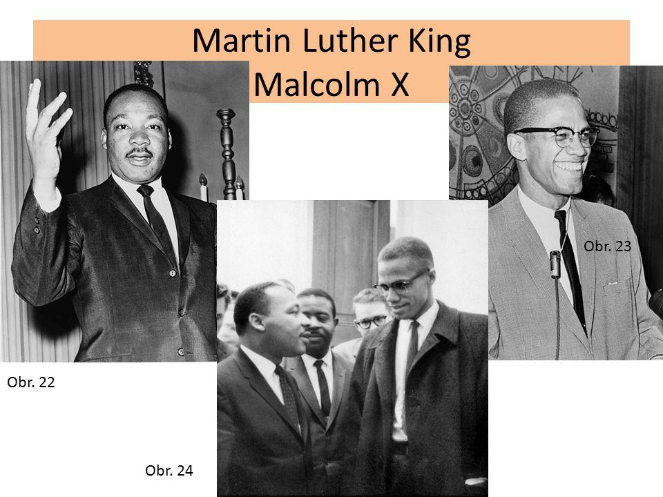 Martin Luther King Malcolm X Obr. 22 Obr. 23 Obr. 24