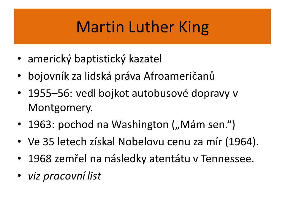 Martin Luther King americký baptistický kazatel bojovník za lidská práva Afroameričanů 1955–56: vedl bojkot autobusové dopravy v Montgomery. 1963: poc
