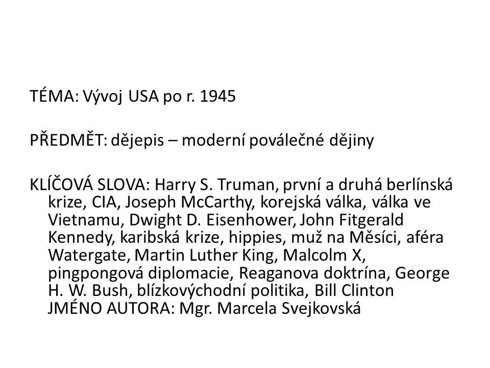 TÉMA: Vývoj USA po r. 1945 PŘEDMĚT: dějepis – moderní poválečné dějiny KLÍČOVÁ SLOVA: Harry S. Truman, první a druhá berlínská krize, CIA, Joseph McCa