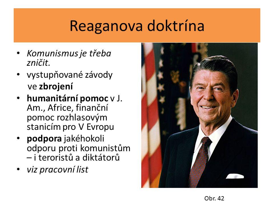 Reaganova doktrína Komunismus je třeba zničit. vystupňované závody ve zbrojení humanitární pomoc v J. Am., Africe, finanční pomoc rozhlasovým stanicím