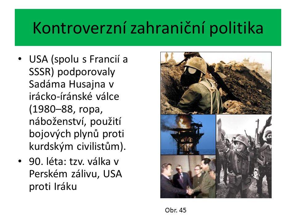Kontroverzní zahraniční politika USA (spolu s Francií a SSSR) podporovaly Sadáma Husajna v irácko-íránské válce (1980–88, ropa, náboženství, použití b