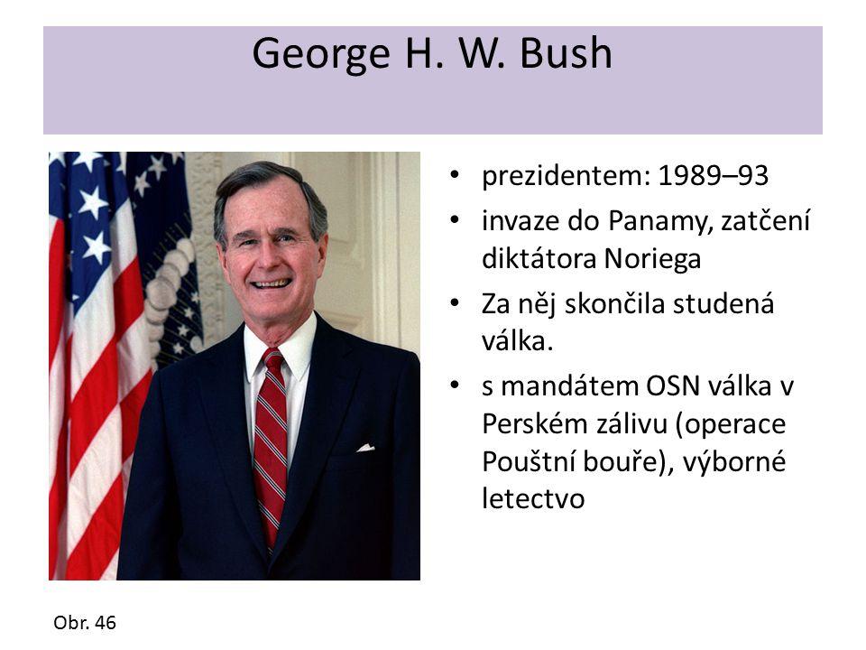 George H. W. Bush prezidentem: 1989–93 invaze do Panamy, zatčení diktátora Noriega Za něj skončila studená válka. s mandátem OSN válka v Perském záliv