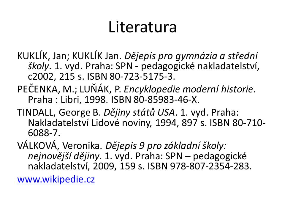 Literatura KUKLÍK, Jan; KUKLÍK Jan. Dějepis pro gymnázia a střední školy. 1. vyd. Praha: SPN - pedagogické nakladatelství, c2002, 215 s. ISBN 80-723-5