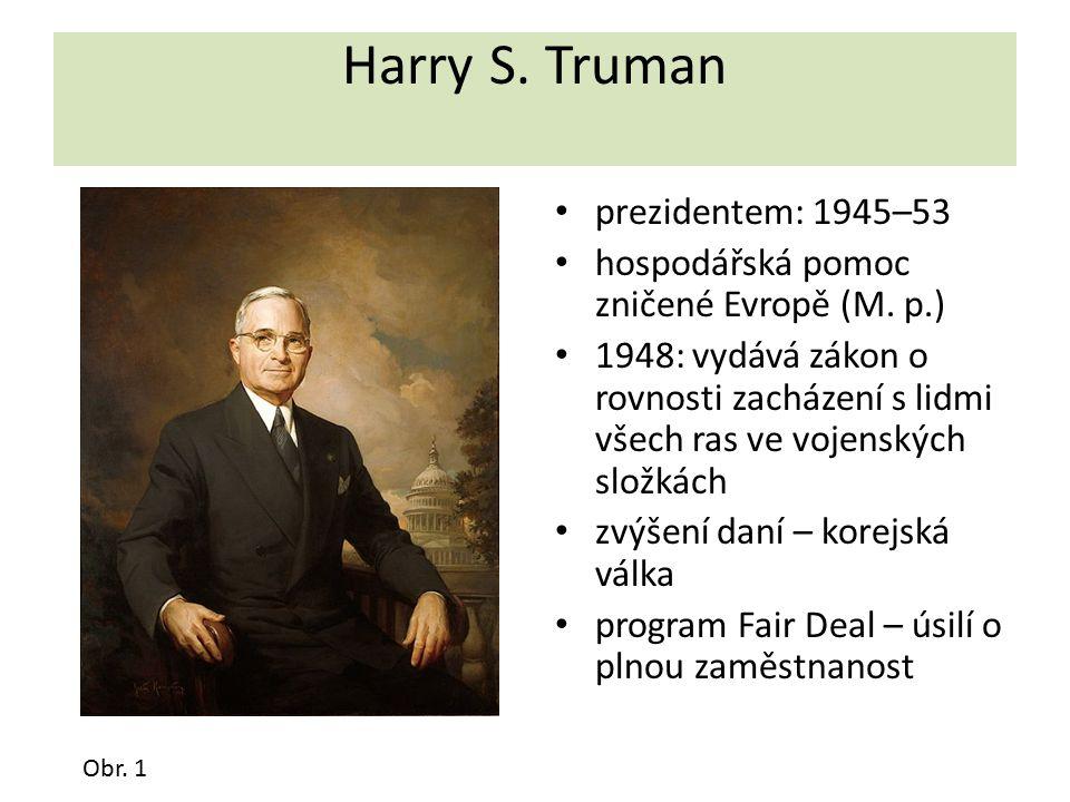Harry S. Truman prezidentem: 1945–53 hospodářská pomoc zničené Evropě (M. p.) 1948: vydává zákon o rovnosti zacházení s lidmi všech ras ve vojenských